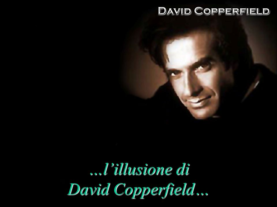 …lillusione di David Copperfield…