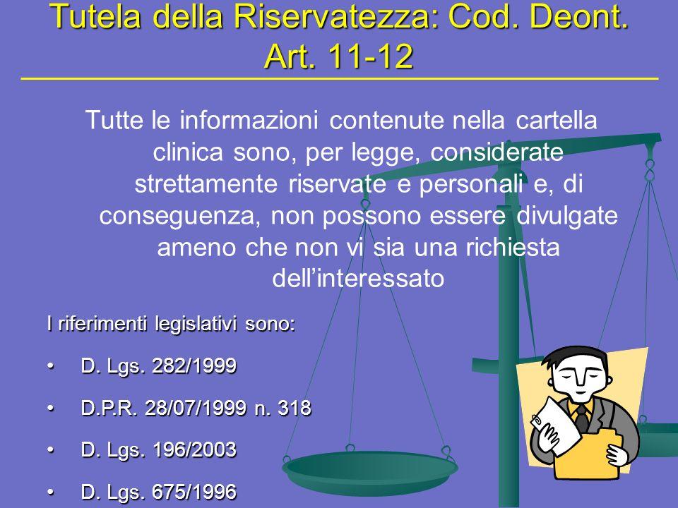 Tutela della Riservatezza: Cod. Deont. Art. 11-12 Tutte le informazioni contenute nella cartella clinica sono, per legge, considerate strettamente ris