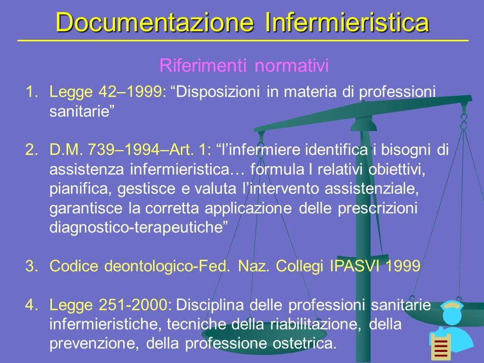 Documentazione Infermieristica Riferimenti normativi 1.Legge 42–1999: Disposizioni in materia di professioni sanitarie 2.D.M.