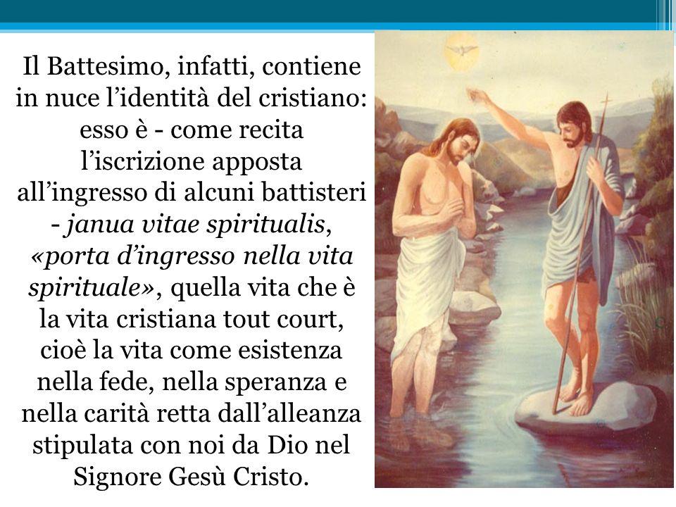 Il Battesimo, infatti, contiene in nuce lidentità del cristiano: esso è - come recita liscrizione apposta allingresso di alcuni battisteri - janua vit