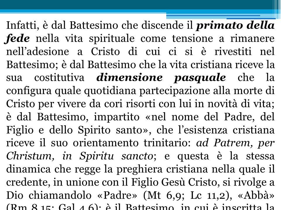 Infatti, è dal Battesimo che discende il primato della fede nella vita spirituale come tensione a rimanere nelladesione a Cristo di cui ci si è rivest