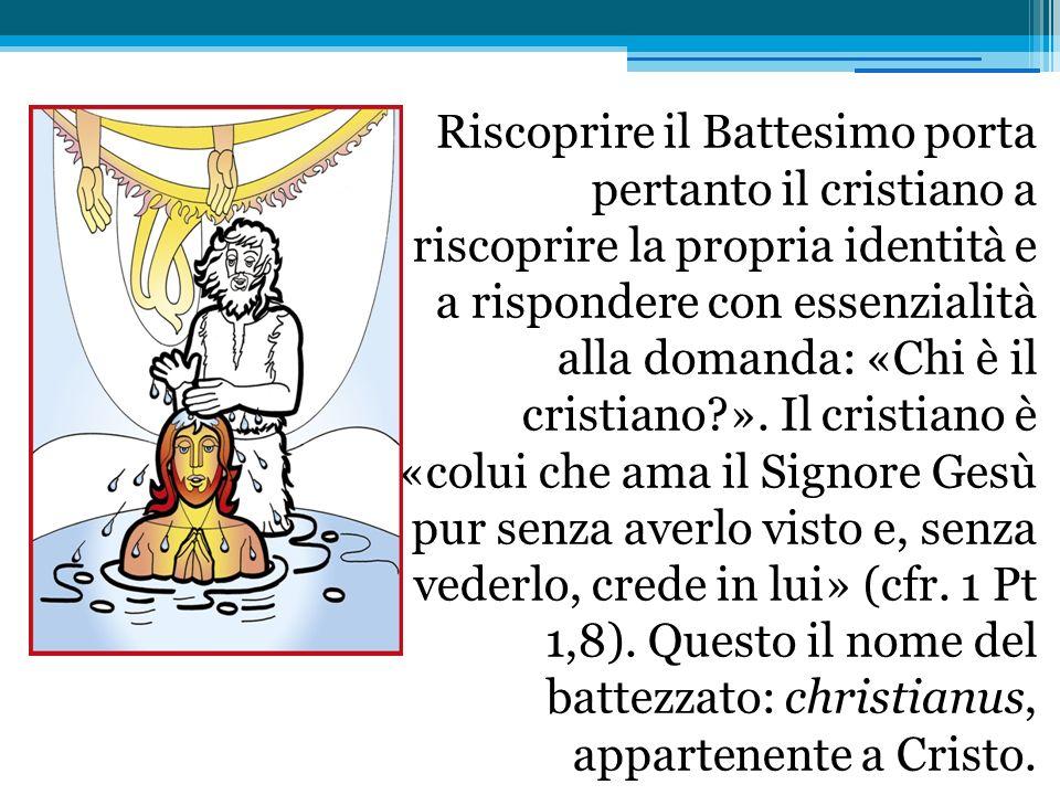 Riscoprire il Battesimo porta pertanto il cristiano a riscoprire la propria identità e a rispondere con essenzialità alla domanda: «Chi è il cristiano?».