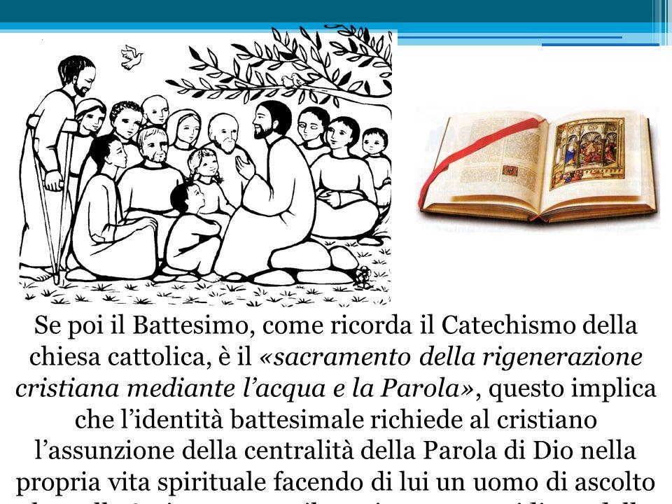 Se poi il Battesimo, come ricorda il Catechismo della chiesa cattolica, è il «sacramento della rigenerazione cristiana mediante lacqua e la Parola»,