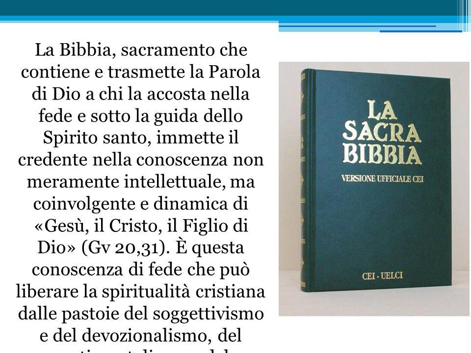 La Bibbia, sacramento che contiene e trasmette la Parola di Dio a chi la accosta nella fede e sotto la guida dello Spirito santo, immette il credente