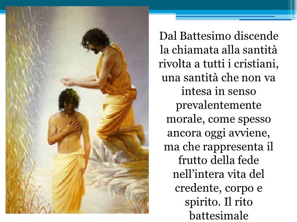 Dal Battesimo discende la chiamata alla santità rivolta a tutti i cristiani, una santità che non va intesa in senso prevalentemente morale, come spess