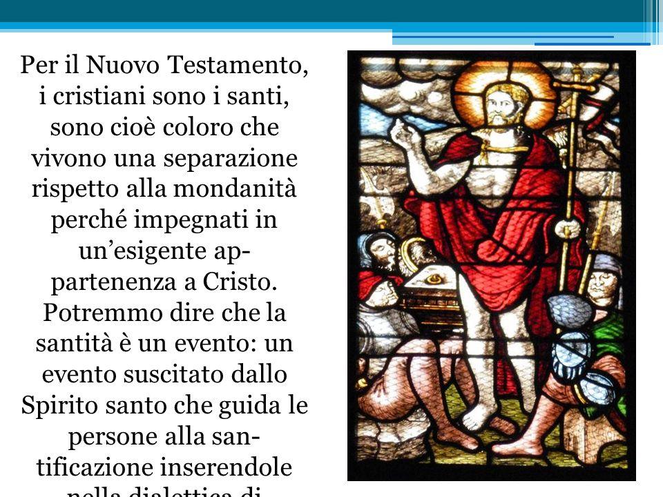Per il Nuovo Testamento, i cristiani sono i santi, sono cioè coloro che vivono una separazione rispetto alla mondanità perché impegnati in unesigente