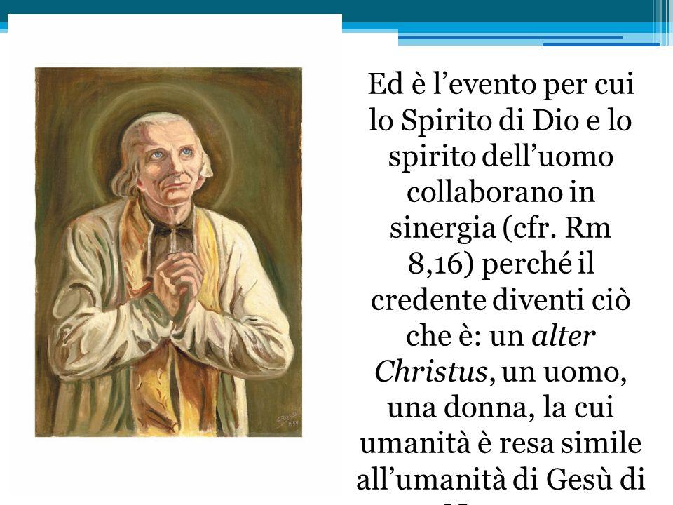 Ed è levento per cui lo Spirito di Dio e lo spirito delluomo collaborano in sinergia (cfr. Rm 8,16) perché il credente diventi ciò che è: un alter Chr