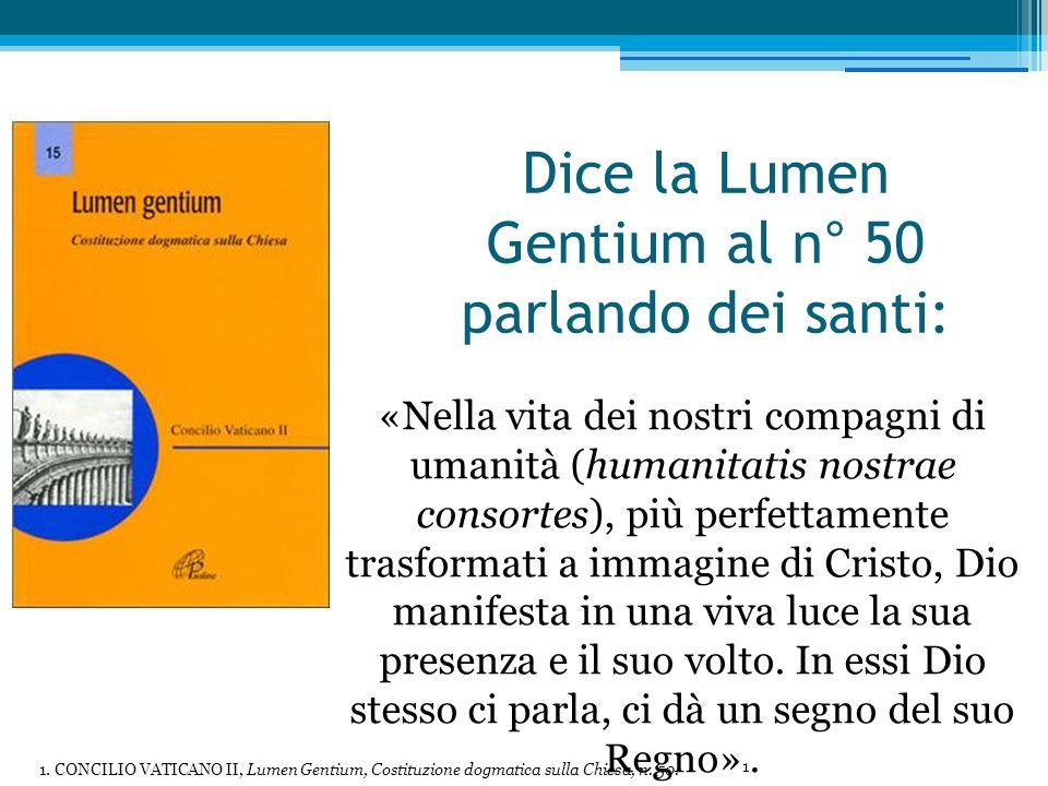 Dice la Lumen Gentium al n° 50 parlando dei santi: «Nella vita dei nostri compagni di umanità (humanitatis nostrae consortes), più perfettamente tras