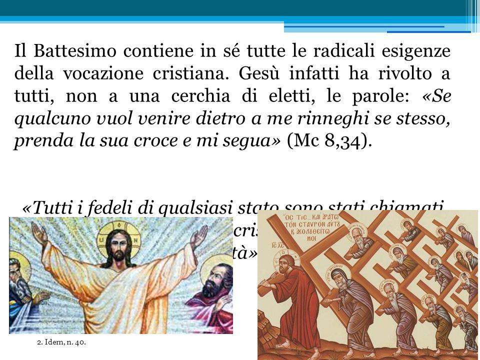 Il Battesimo contiene in sé tutte le radicali esigenze della vocazione cristiana. Gesù infatti ha rivolto a tutti, non a una cerchia di eletti, le pa