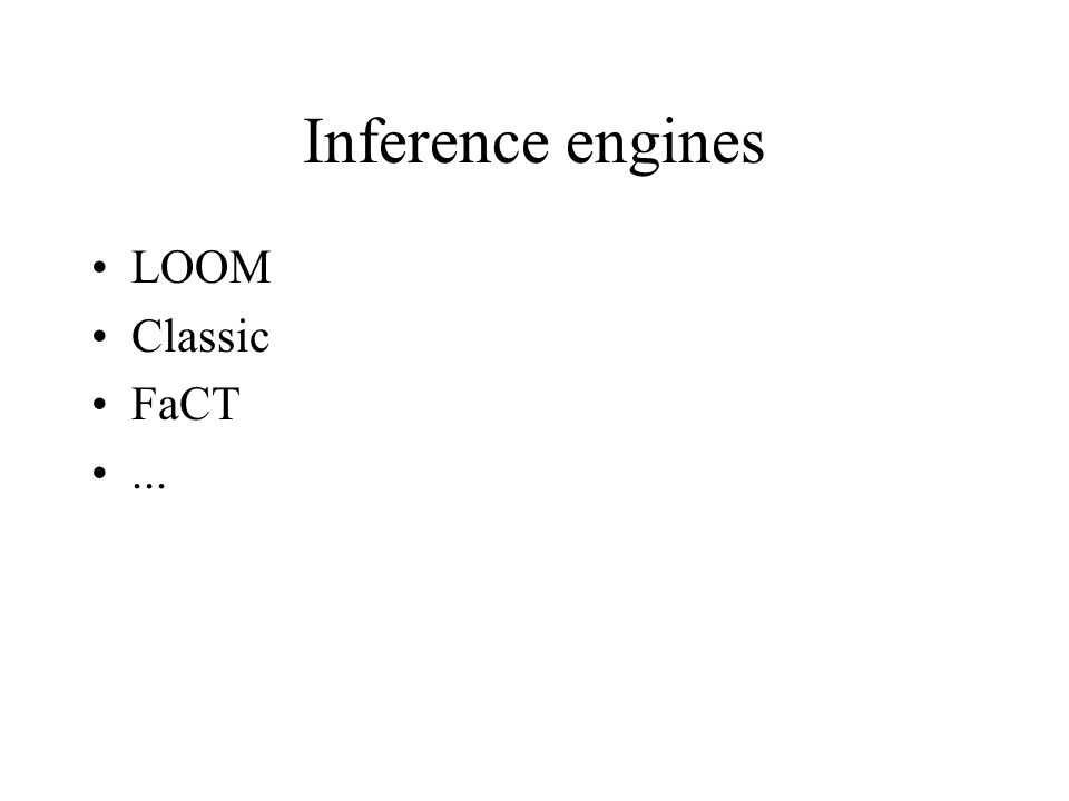 Inference engines LOOM Classic FaCT...