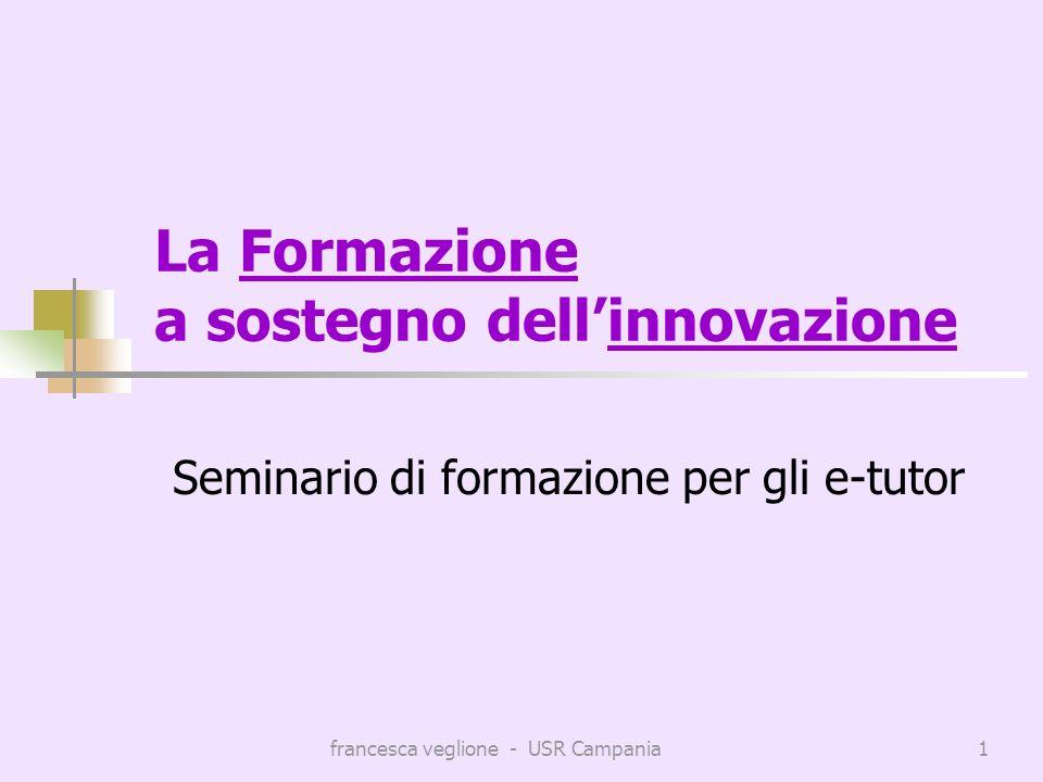 francesca veglione - USR Campania1 La Formazione a sostegno dellinnovazione Seminario di formazione per gli e-tutor