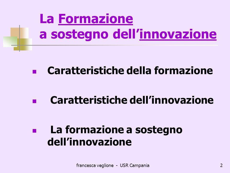 francesca veglione - USR Campania2 La Formazione a sostegno dellinnovazione Caratteristiche della formazione Caratteristiche dellinnovazione La formaz