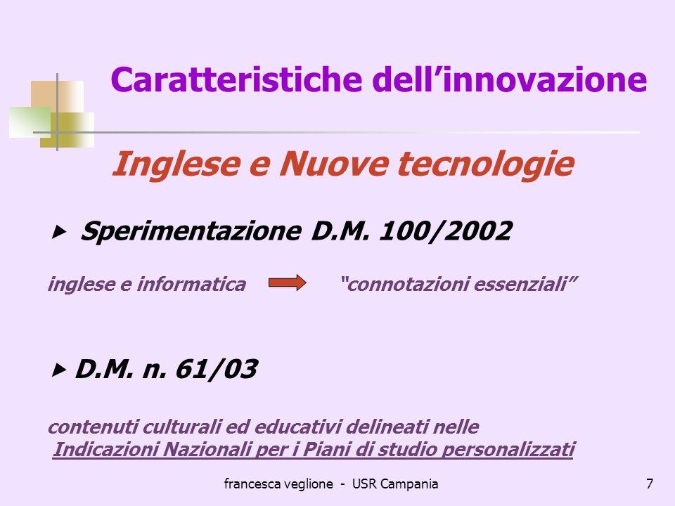 francesca veglione - USR Campania7 Caratteristiche dellinnovazione Inglese e Nuove tecnologie Sperimentazione D.M. 100/2002 inglese e informatica conn