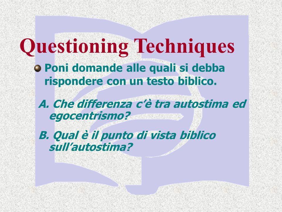Questioning Techniques Poni domande alle quali si debba rispondere con un testo biblico.