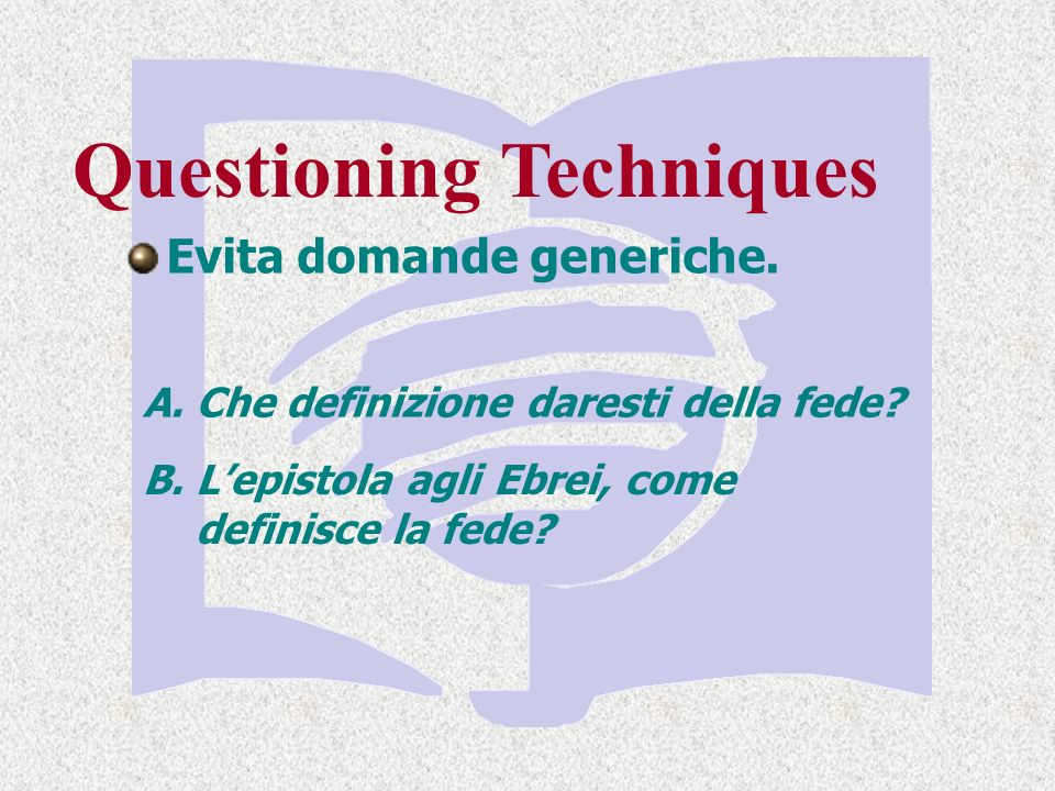 Questioning Techniques Evita domande generiche.A.