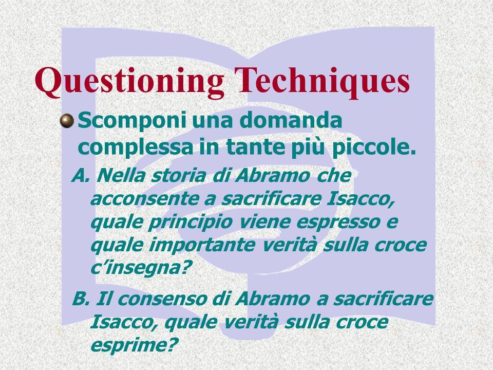 Questioning Techniques Scomponi una domanda complessa in tante più piccole.