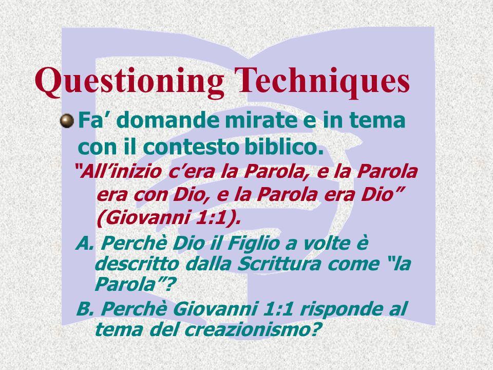 Questioning Techniques Fa domande mirate e in tema con il contesto biblico.