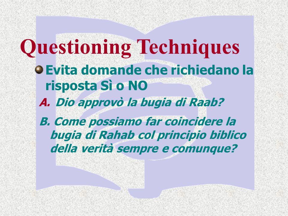 Questioning Techniques Evita domande che richiedano la risposta Sì o NO A.Dio approvò la bugia di Raab.