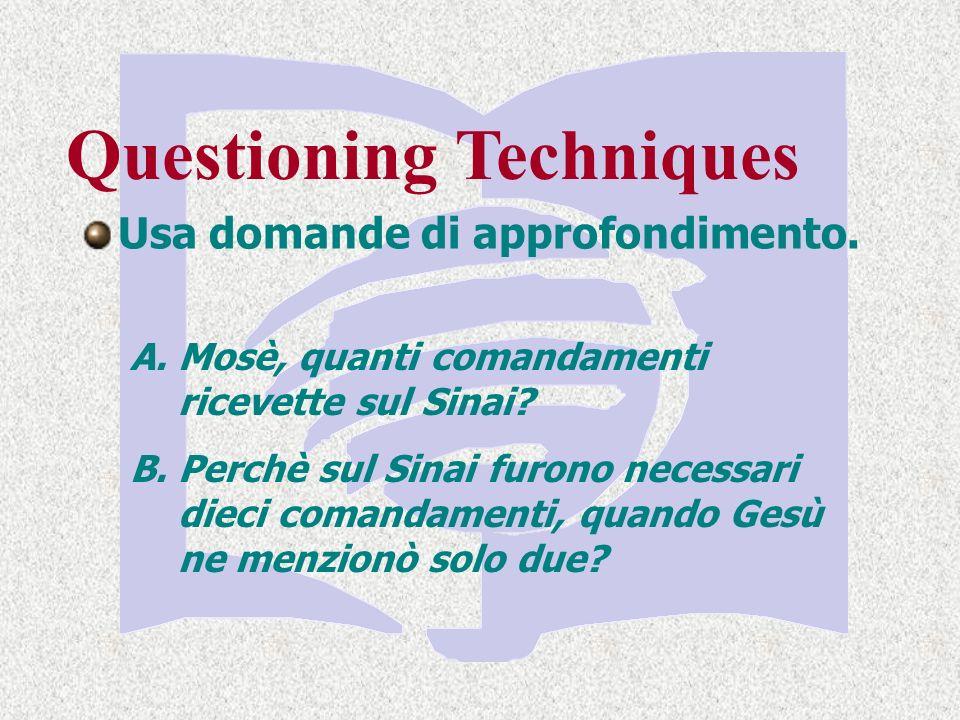 Questioning Techniques A.Mosè, quanti comandamenti ricevette sul Sinai.