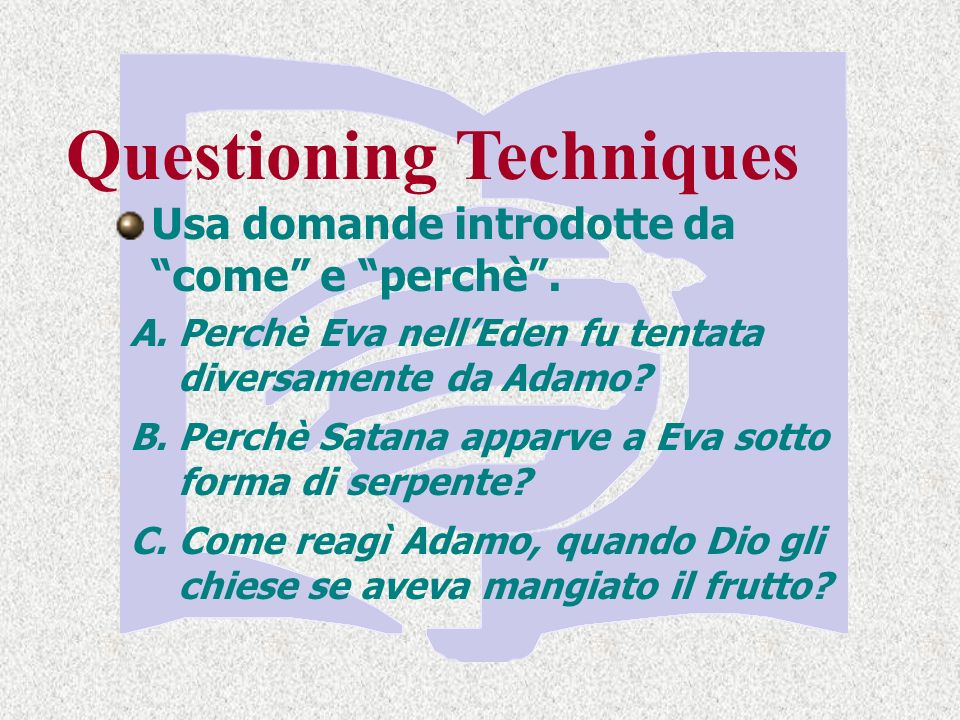 Questioning Techniques Usa domande introdotte da come e perchè.