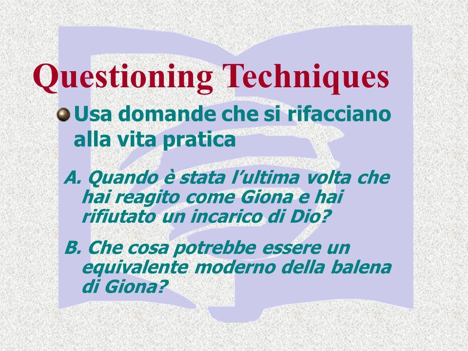 Questioning Techniques Usa domande che si rifacciano alla vita pratica A.