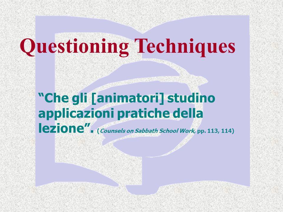 Questioning Techniques Che gli [animatori] studino applicazioni pratiche della lezione.
