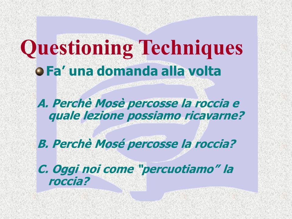 Questioning Techniques Fa una domanda alla volta A.