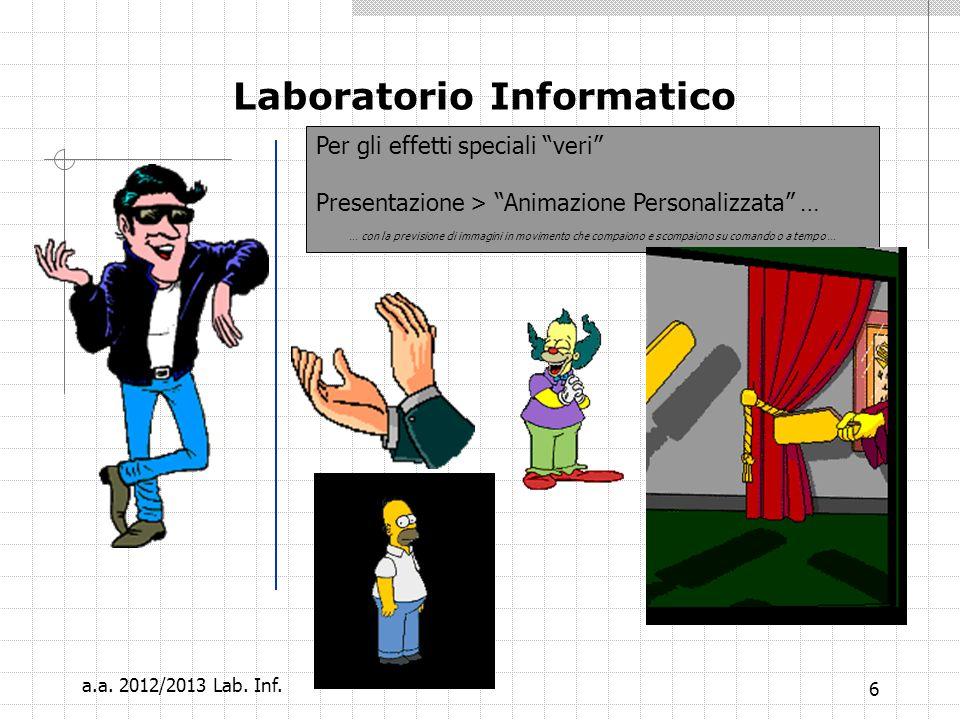 6 Laboratorio Informatico Per gli effetti speciali veri Presentazione > Animazione Personalizzata … … con la previsione di immagini in movimento che compaiono e scompaiono su comando o a tempo … a.a.
