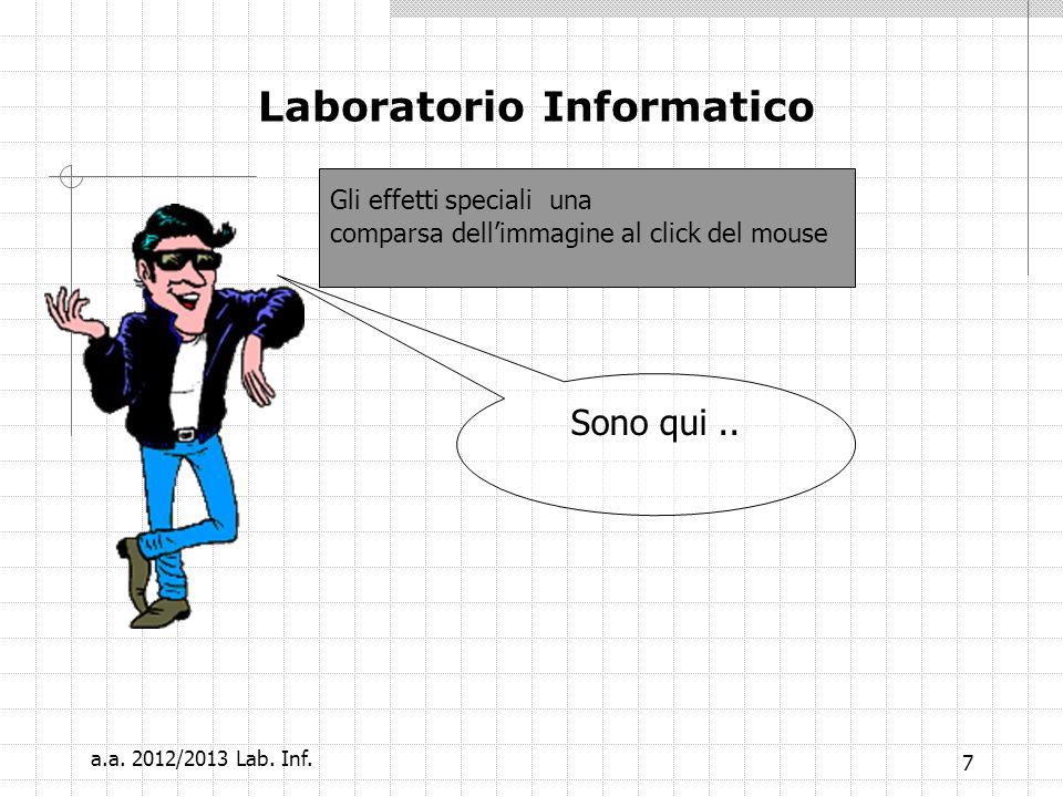 7 Laboratorio Informatico Gli effetti speciali una comparsa dellimmagine al click del mouse Sono qui..