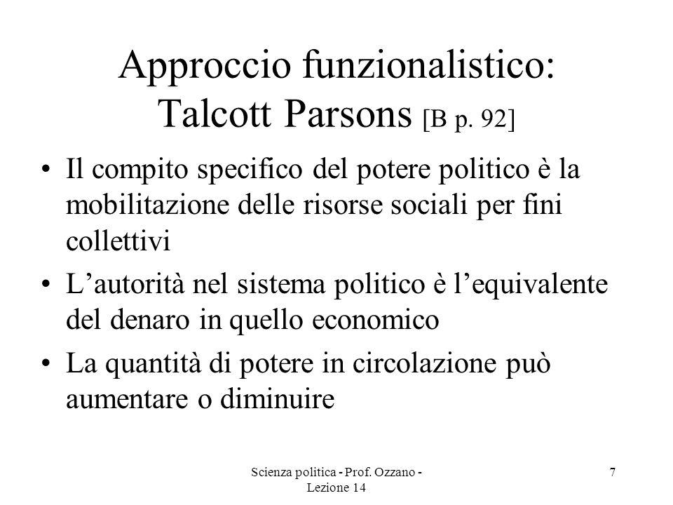 Scienza politica - Prof. Ozzano - Lezione 14 7 Approccio funzionalistico: Talcott Parsons [B p. 92] Il compito specifico del potere politico è la mobi