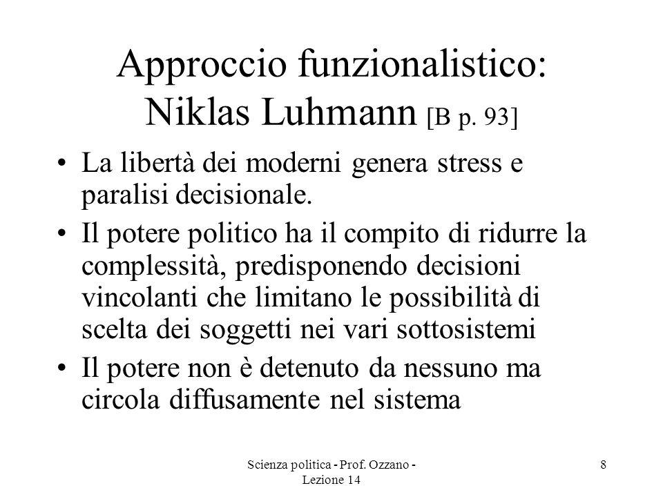 Scienza politica - Prof. Ozzano - Lezione 14 8 Approccio funzionalistico: Niklas Luhmann [B p. 93] La libertà dei moderni genera stress e paralisi dec