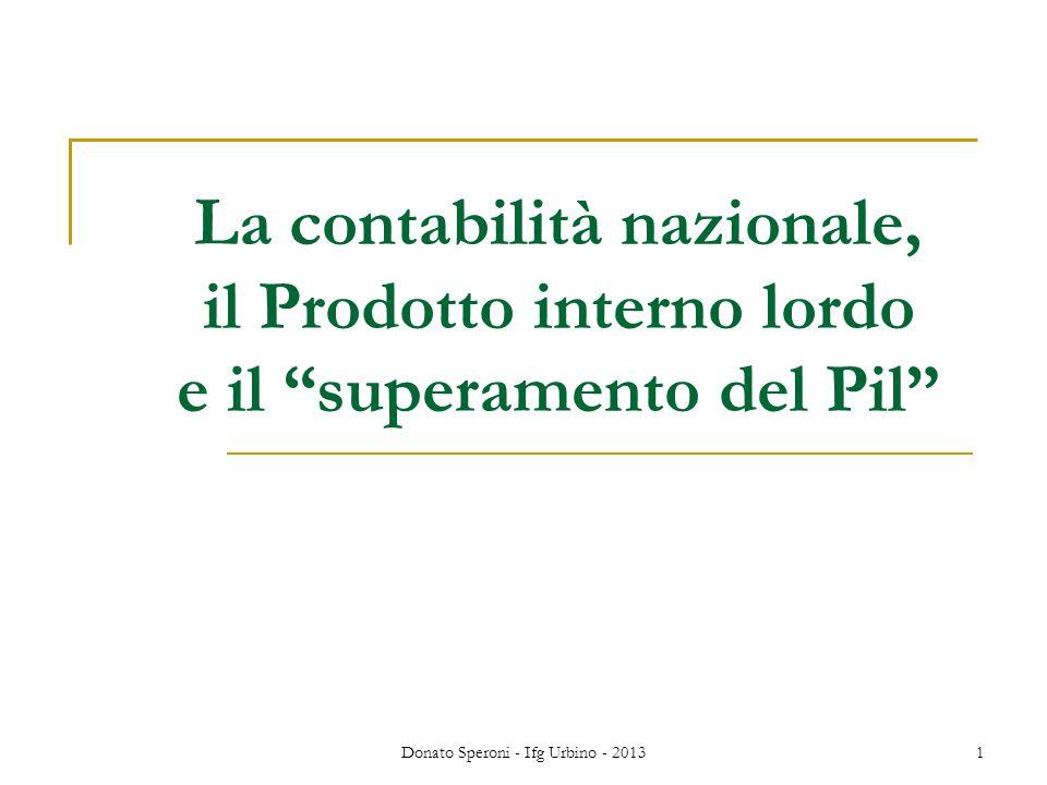 Donato Speroni - Ifg Urbino - 20131 La contabilità nazionale, il Prodotto interno lordo e il superamento del Pil