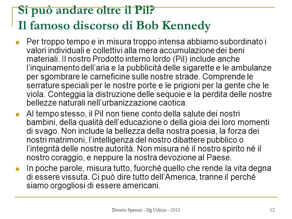 Si può andare oltre il Pil? Il famoso discorso di Bob Kennedy Per troppo tempo e in misura troppo intensa abbiamo subordinato i valori individuali e c