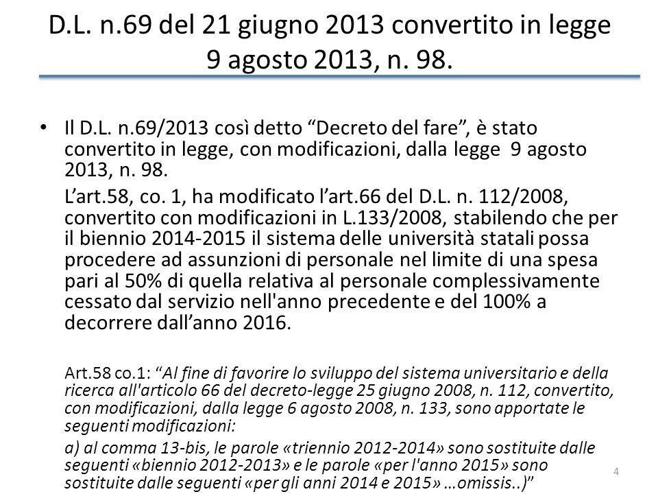 4 D.L. n.69 del 21 giugno 2013 convertito in legge 9 agosto 2013, n. 98. Il D.L. n.69/2013 così detto Decreto del fare, è stato convertito in legge, c
