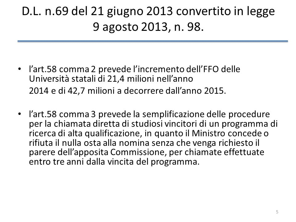 5 D.L. n.69 del 21 giugno 2013 convertito in legge 9 agosto 2013, n. 98. lart.58 comma 2 prevede lincremento dellFFO delle Università statali di 21,4