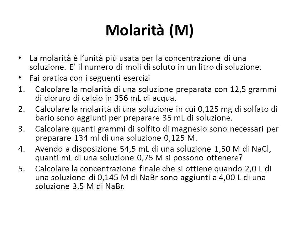Molarità (M) La molarità è lunità più usata per la concentrazione di una soluzione. E il numero di moli di soluto in un litro di soluzione. Fai pratic
