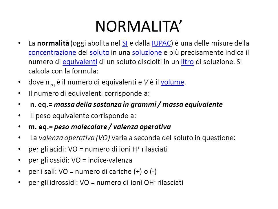 NORMALITA La normalità (oggi abolita nel SI e dalla IUPAC) è una delle misure della concentrazione del soluto in una soluzione e più precisamente indi