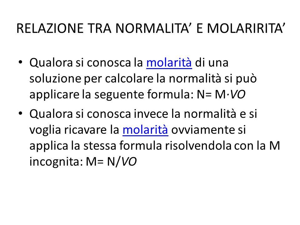 RELAZIONE TRA NORMALITA E MOLARIRITA Qualora si conosca la molarità di una soluzione per calcolare la normalità si può applicare la seguente formula: