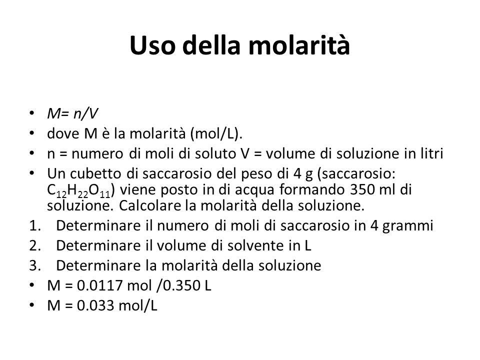 Uso della molarità M= n/V dove M è la molarità (mol/L). n = numero di moli di soluto V = volume di soluzione in litri Un cubetto di saccarosio del pes