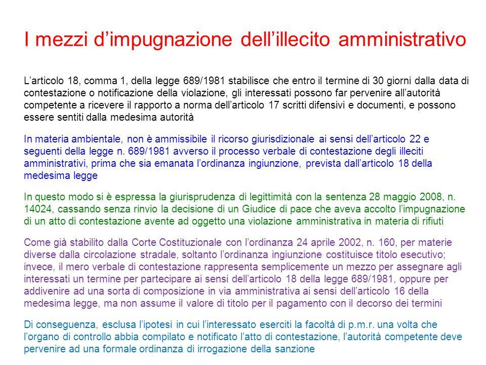 I mezzi dimpugnazione dellillecito amministrativo Larticolo 18, comma 1, della legge 689/1981 stabilisce che entro il termine di 30 giorni dalla data
