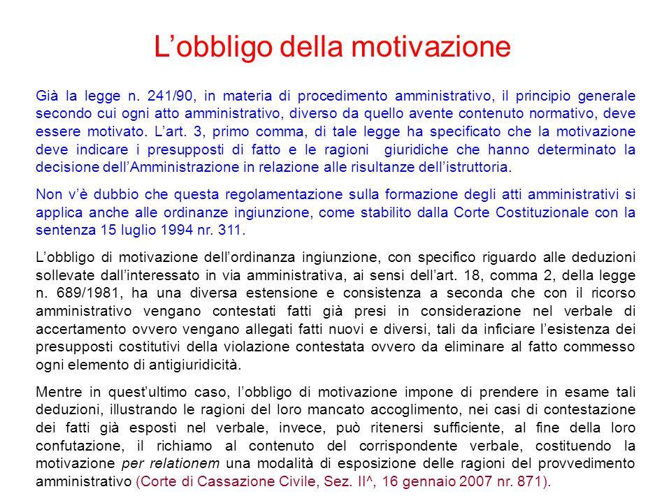 Già la legge n. 241/90, in materia di procedimento amministrativo, il principio generale secondo cui ogni atto amministrativo, diverso da quello avent