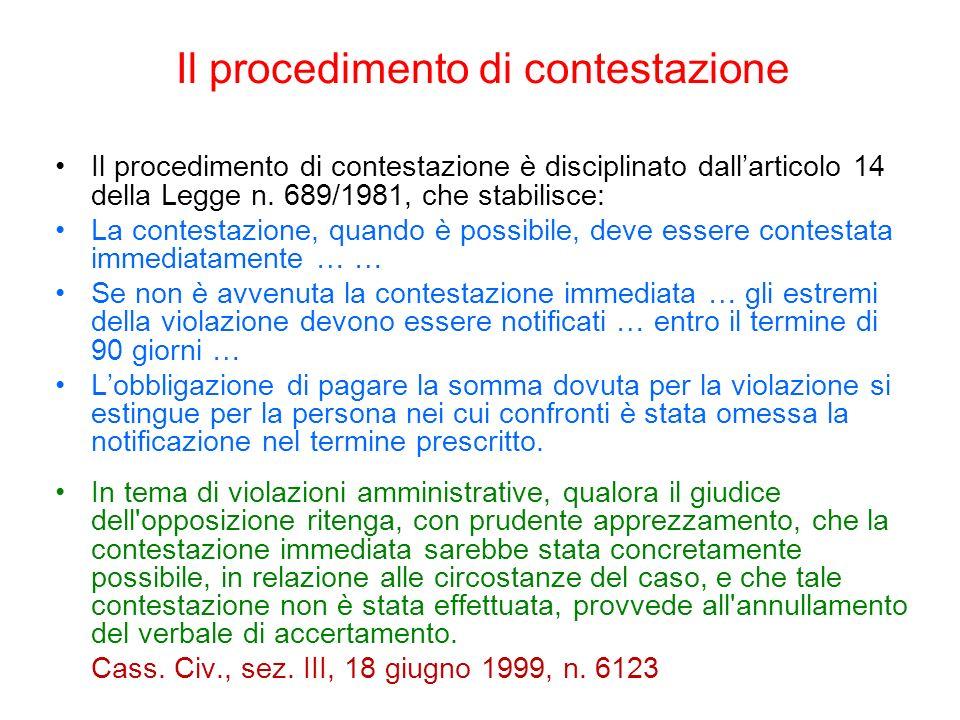 Il procedimento di contestazione Il procedimento di contestazione è disciplinato dallarticolo 14 della Legge n. 689/1981, che stabilisce: La contestaz