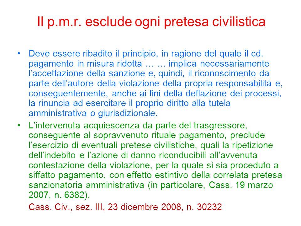 Il p.m.r. esclude ogni pretesa civilistica Deve essere ribadito il principio, in ragione del quale il cd. pagamento in misura ridotta … … implica nece