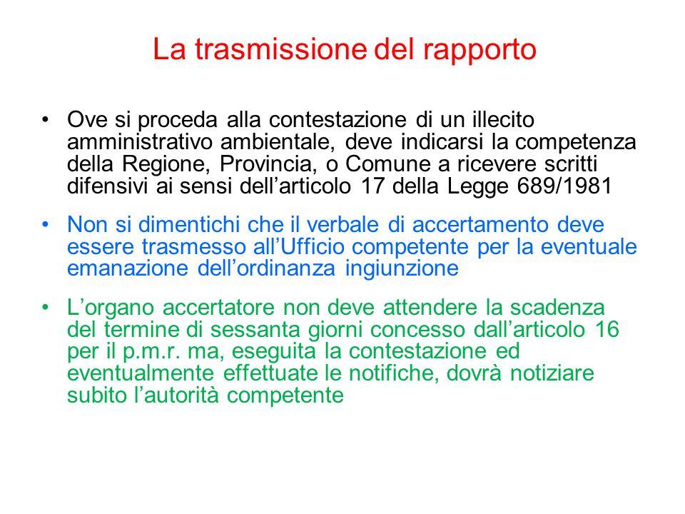 La trasmissione del rapporto Ove si proceda alla contestazione di un illecito amministrativo ambientale, deve indicarsi la competenza della Regione, P