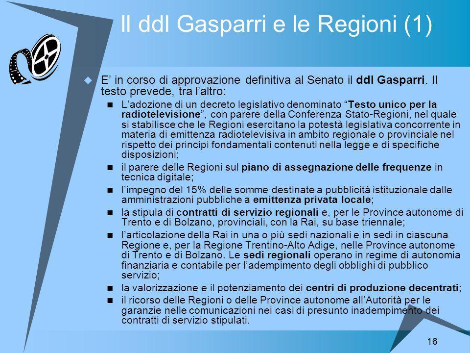 16 Il ddl Gasparri e le Regioni (1) E in corso di approvazione definitiva al Senato il ddl Gasparri.