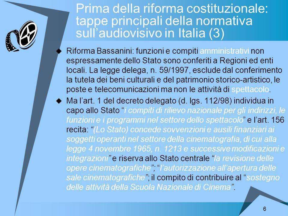 6 Prima della riforma costituzionale: tappe principali della normativa sullaudiovisivo in Italia (3) Riforma Bassanini: funzioni e compiti amministrativi non espressamente dello Stato sono conferiti a Regioni ed enti locali.