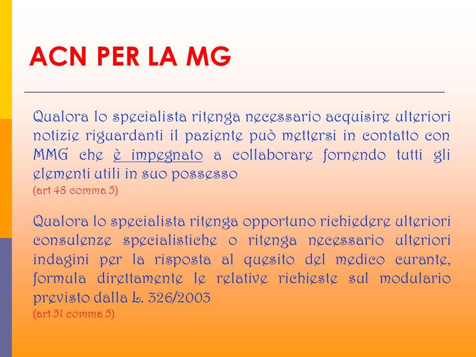 ACN PER LA MG Qualora lo specialista ritenga necessario acquisire ulteriori notizie riguardanti il paziente può mettersi in contatto con MMG che è imp