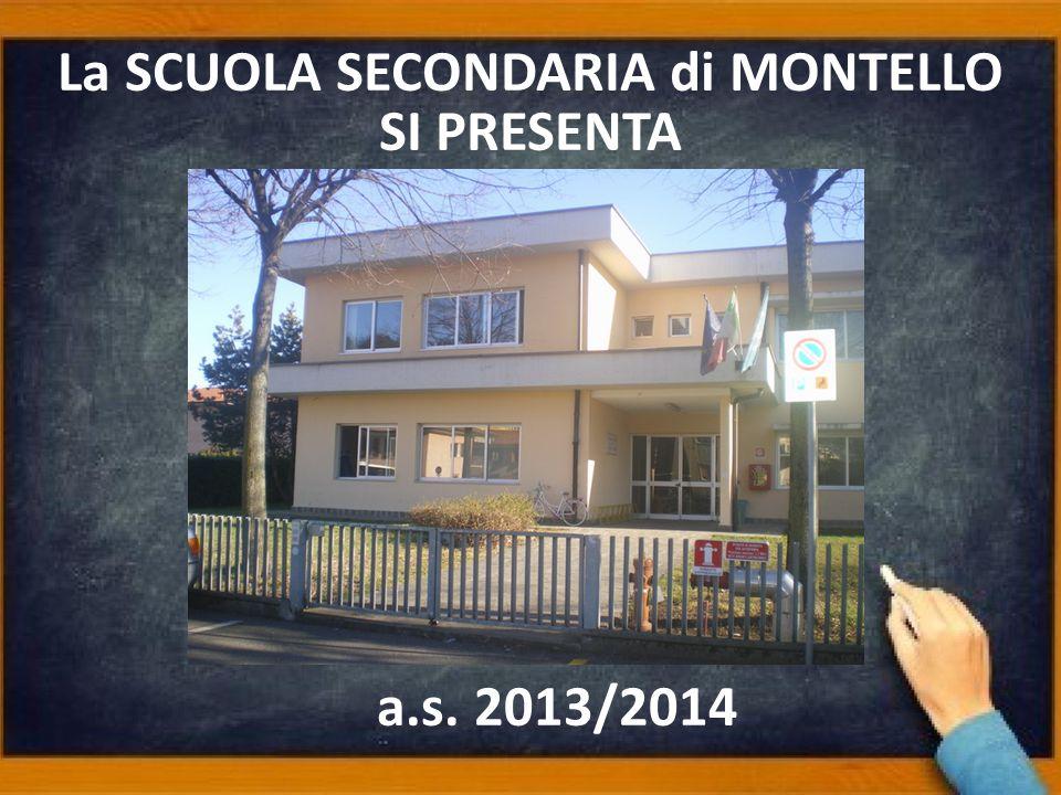 La SCUOLA SECONDARIA di MONTELLO SI PRESENTA a.s. 2013/2014