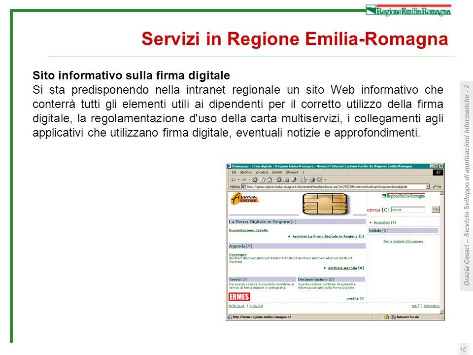 16 Grazia Cesari – Servizio Sviluppo di applicazioni informatiche - 2 Servizi in Regione Emilia-Romagna Sito informativo sulla firma digitale Si sta p