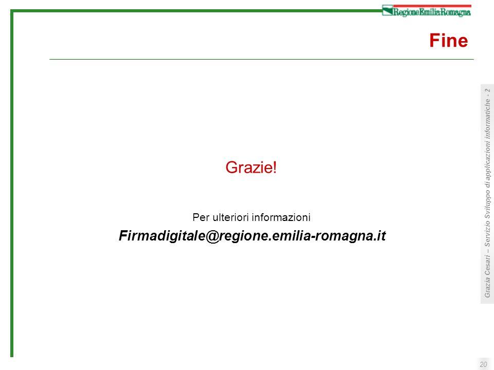 20 Grazia Cesari – Servizio Sviluppo di applicazioni informatiche - 2 Fine Grazie! Per ulteriori informazioni Firmadigitale@regione.emilia-romagna.it